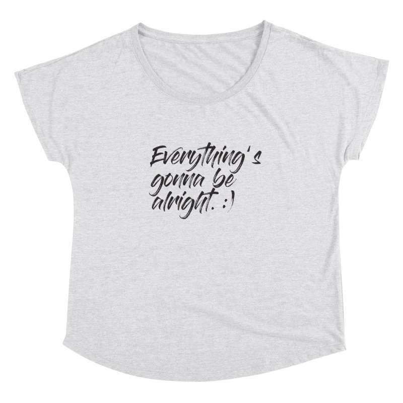 Everything's gonna be alright Women's Dolman Scoop Neck by thatssotampa's Artist Shop