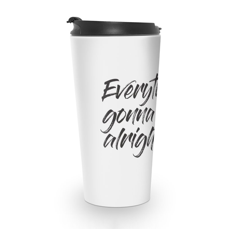 Everything's gonna be alright Accessories Travel Mug by thatssotampa's Artist Shop