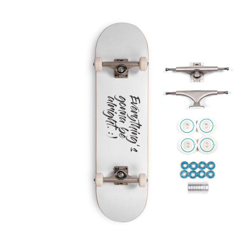 Everything's gonna be alright Accessories Skateboard by thatssotampa's Artist Shop