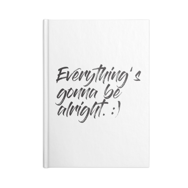 Everything's gonna be alright Accessories Lined Journal Notebook by thatssotampa's Artist Shop