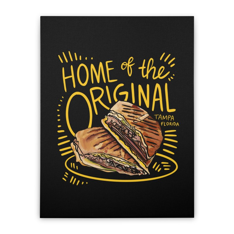 Home of the Original Cuban Sandwich Home Stretched Canvas by thatssotampa's Artist Shop