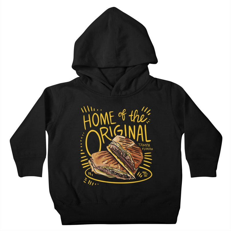 Home of the Original Cuban Sandwich Kids Toddler Pullover Hoody by thatssotampa's Artist Shop