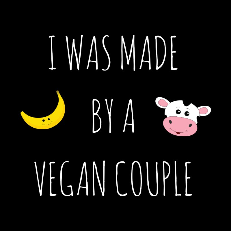 I WAS MADE BY A VEGAN COUPLE (White Font) by That Vegan Couple's Shop