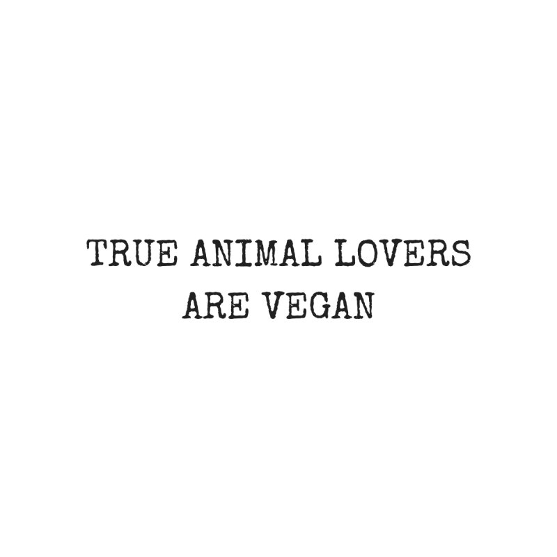 TRUE ANIMAL LOVERS ARE VEGAN [Style 1] (Black Font) by That Vegan Couple's Shop