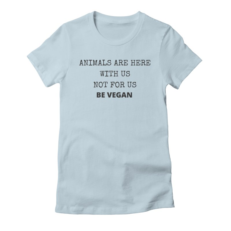 ANIMALS ARE HERE WITH US (Large Black Font) Women's T-Shirt by That Vegan Couple's Shop
