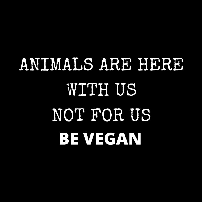 ANIMALS ARE HERE WITH US (Large White Font) by That Vegan Couple's Shop