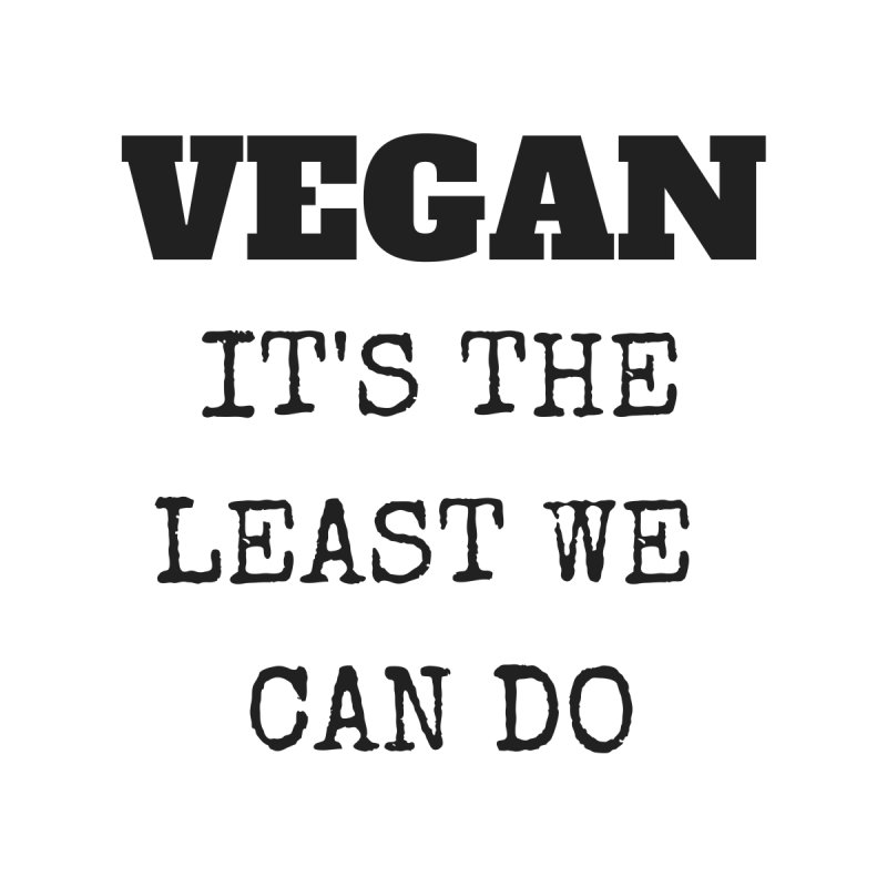 VEGAN IT'S THE LEAST WE CAN DO [Style 4] (Black Font) by That Vegan Couple's Shop