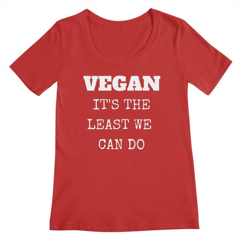 VEGAN IT'S THE LEAST WE CAN DO [Style 4] (White Font) Women's Regular Scoop Neck by That Vegan Couple's Shop