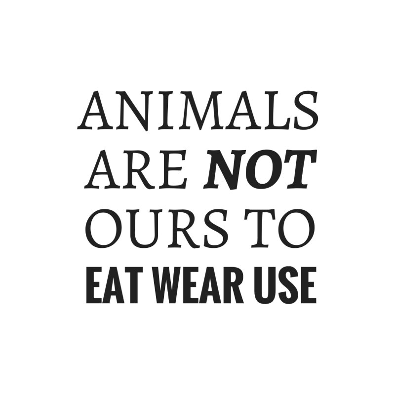 ANIMALS ARE NOT OURS (Black Font)  WITHOUT PUNCTUATION by That Vegan Couple's Shop