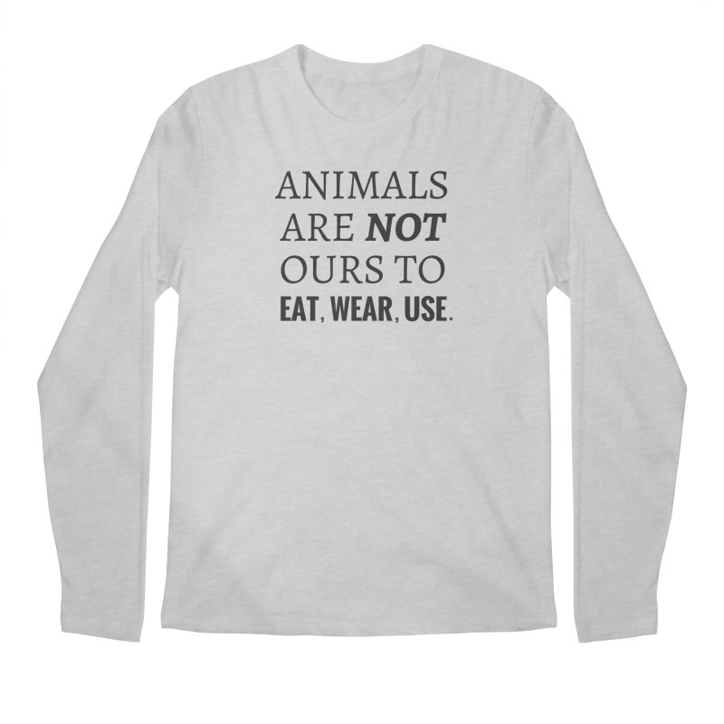 ANIMALS ARE NOT OURS (Black Font) WITH PUNCTUATION Men's Longsleeve T-Shirt by That Vegan Couple's Shop