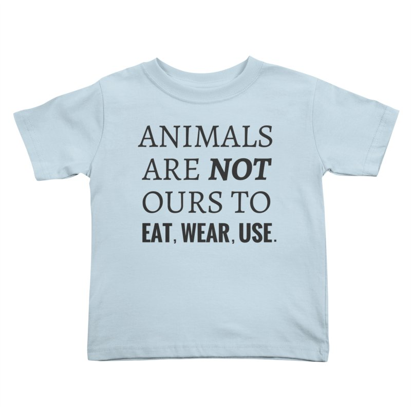 ANIMALS ARE NOT OURS (Black Font) WITH PUNCTUATION Kids Toddler T-Shirt by That Vegan Couple's Shop