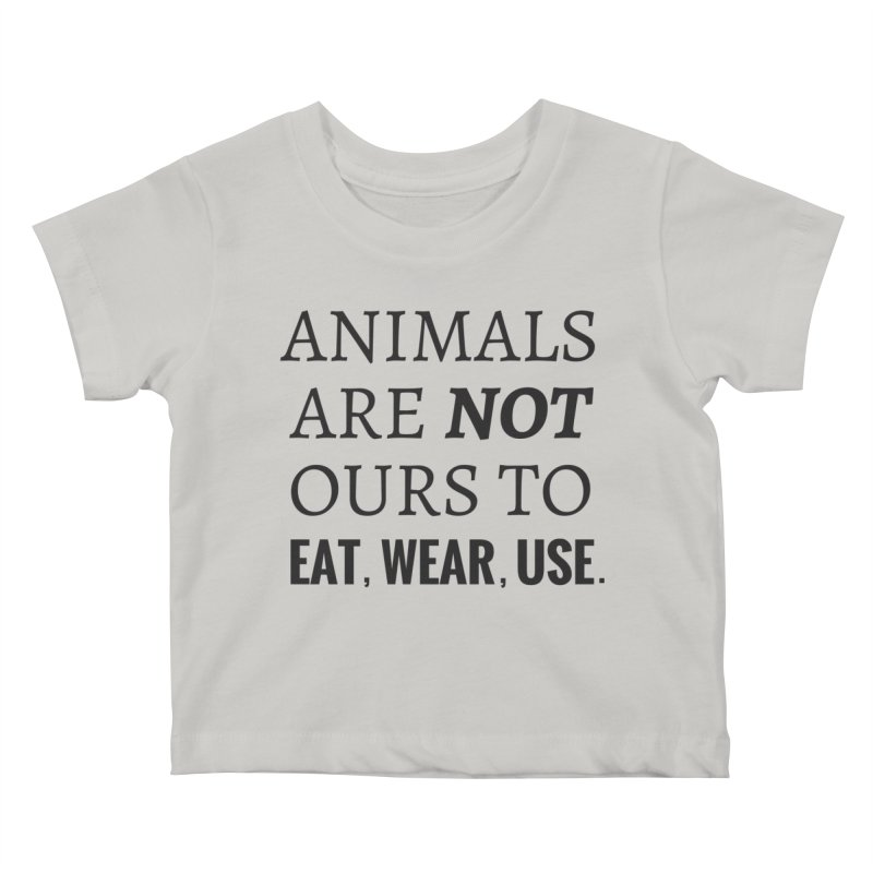ANIMALS ARE NOT OURS (Black Font) WITH PUNCTUATION Kids Baby T-Shirt by That Vegan Couple's Shop