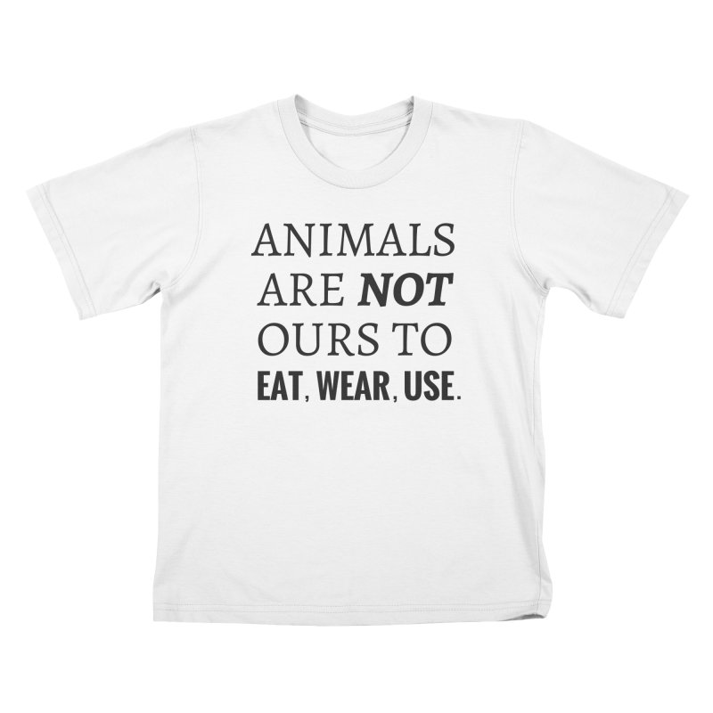 ANIMALS ARE NOT OURS (Black Font) WITH PUNCTUATION Kids T-Shirt by That Vegan Couple's Shop