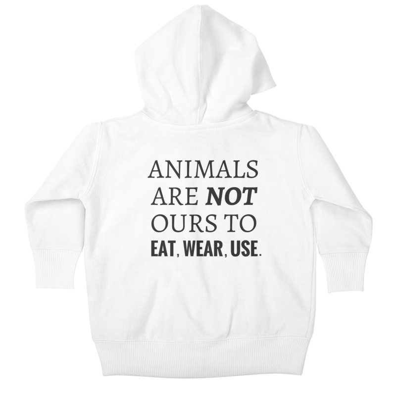 ANIMALS ARE NOT OURS (Black Font) WITH PUNCTUATION Kids Baby Zip-Up Hoody by That Vegan Couple's Shop
