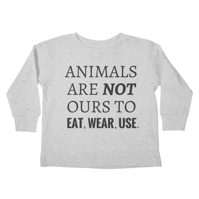 ANIMALS ARE NOT OURS (Black Font) WITH PUNCTUATION Kids Toddler Longsleeve T-Shirt by That Vegan Couple's Shop