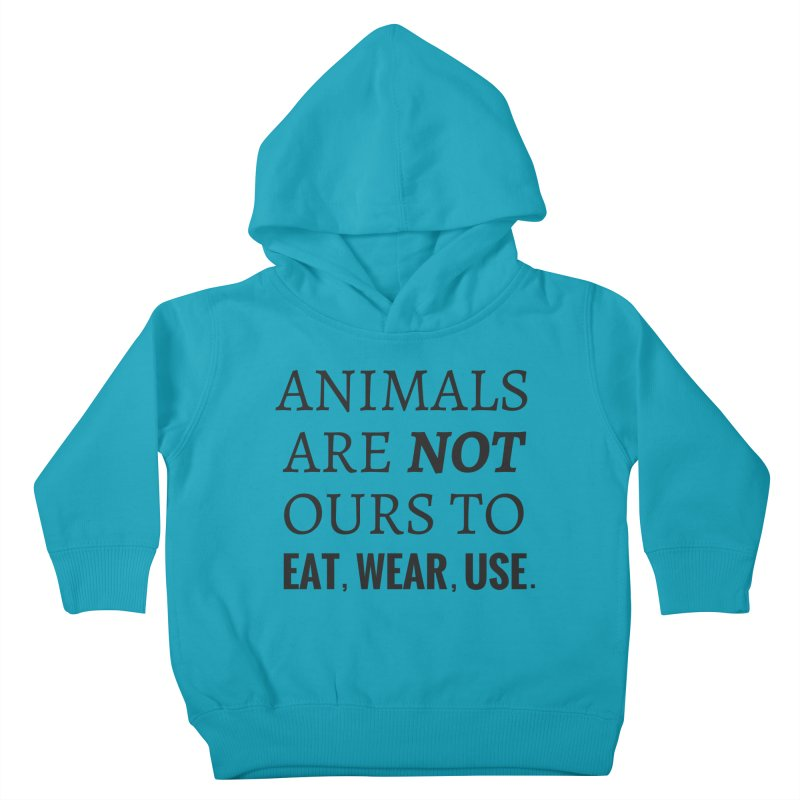 ANIMALS ARE NOT OURS (Black Font) WITH PUNCTUATION Kids Toddler Pullover Hoody by That Vegan Couple's Shop