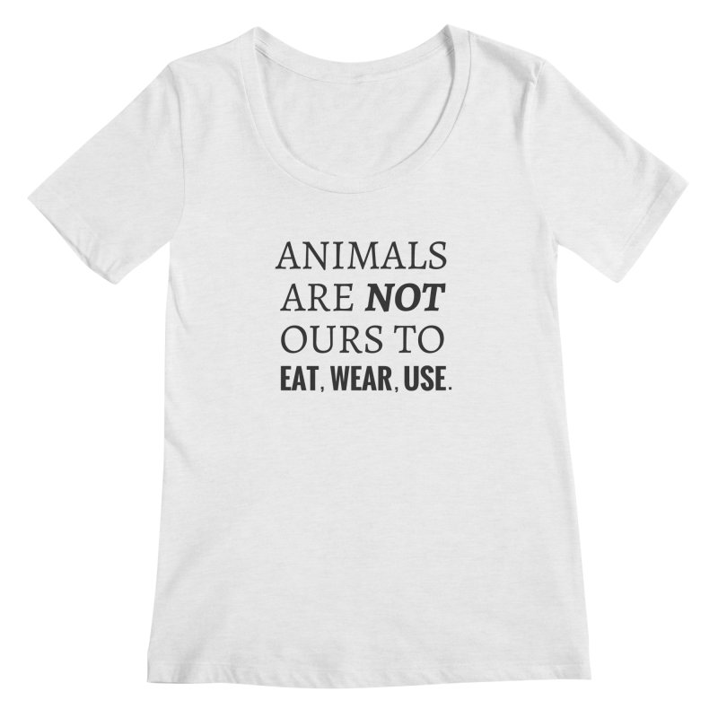 ANIMALS ARE NOT OURS (Black Font) WITH PUNCTUATION Women's Scoopneck by That Vegan Couple's Shop
