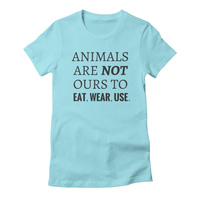 ANIMALS ARE NOT OURS (Black Font) WITH PUNCTUATION Women's Fitted T-Shirt by That Vegan Couple's Shop