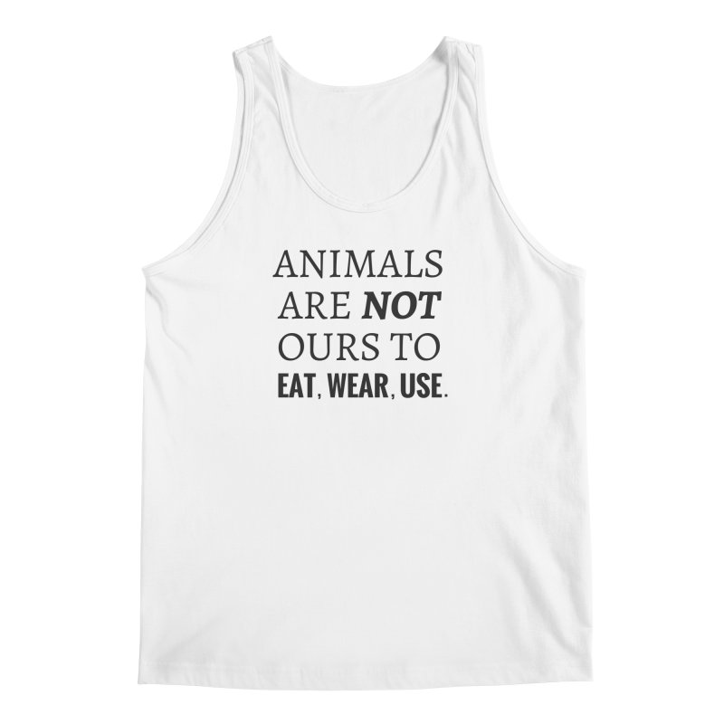 ANIMALS ARE NOT OURS (Black Font) WITH PUNCTUATION Men's Tank by That Vegan Couple's Shop