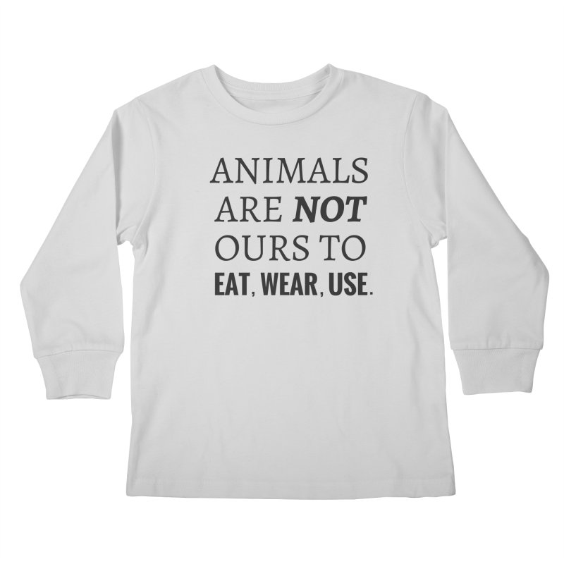 ANIMALS ARE NOT OURS (Black Font) WITH PUNCTUATION Kids Longsleeve T-Shirt by That Vegan Couple's Shop