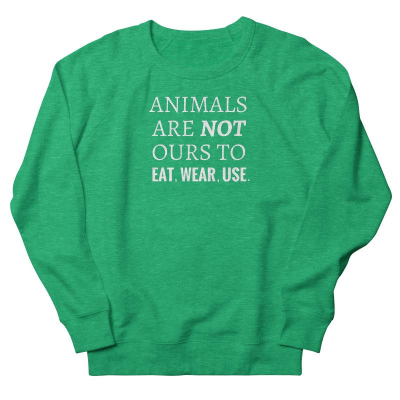 ANIMALS ARE NOT OURS (White Font) WITH PUNCTUATION Women's Sweatshirt by That Vegan Couple's Shop