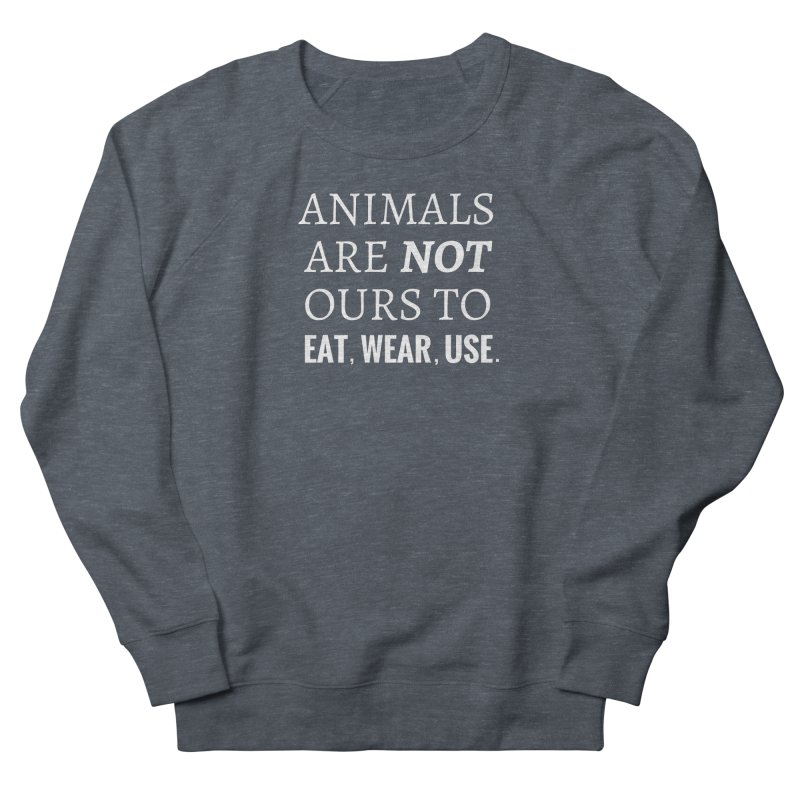 ANIMALS ARE NOT OURS (White Font) WITH PUNCTUATION Men's Sweatshirt by That Vegan Couple's Shop