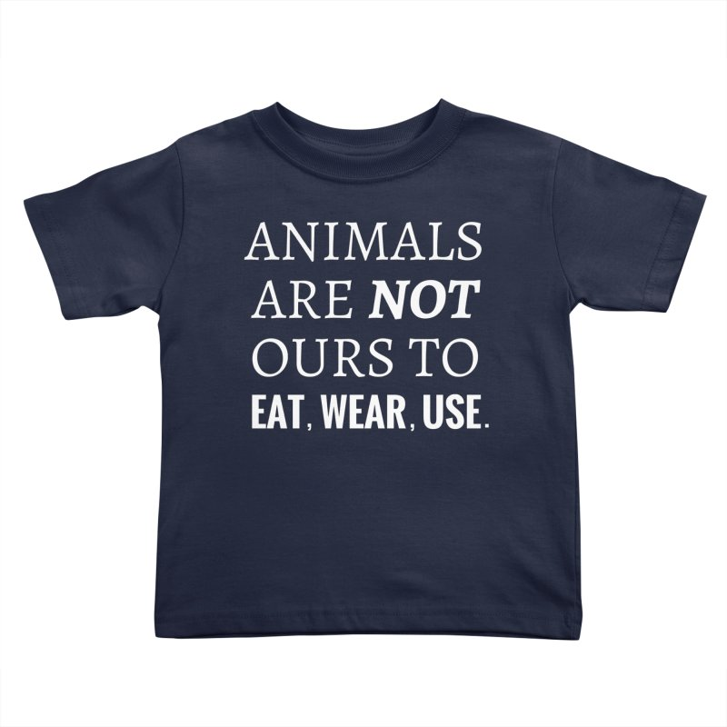 ANIMALS ARE NOT OURS (White Font) WITH PUNCTUATION Kids Toddler T-Shirt by That Vegan Couple's Shop