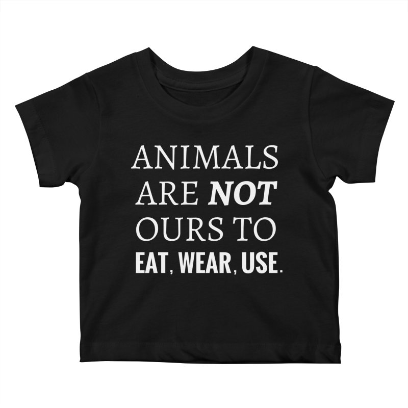 ANIMALS ARE NOT OURS (White Font) WITH PUNCTUATION Kids Baby T-Shirt by That Vegan Couple's Shop