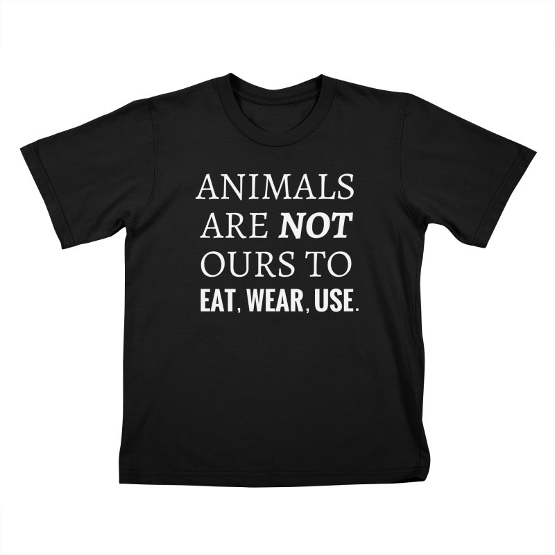ANIMALS ARE NOT OURS (White Font) WITH PUNCTUATION Kids T-Shirt by That Vegan Couple's Shop