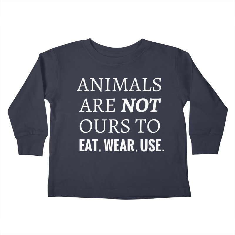 ANIMALS ARE NOT OURS (White Font) WITH PUNCTUATION Kids Toddler Longsleeve T-Shirt by That Vegan Couple's Shop