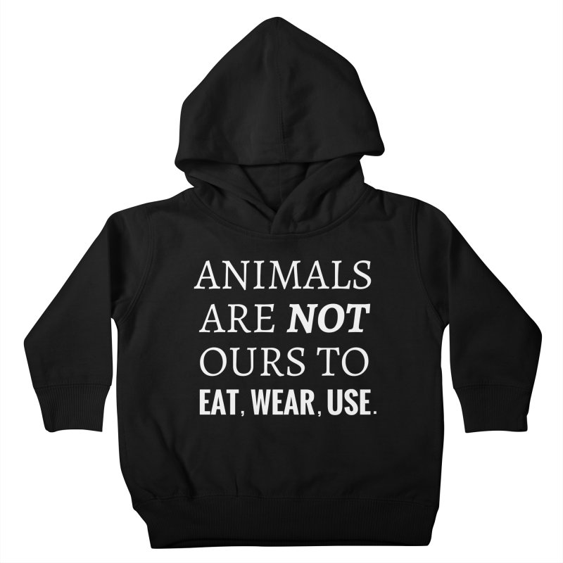 ANIMALS ARE NOT OURS (White Font) WITH PUNCTUATION Kids Toddler Pullover Hoody by That Vegan Couple's Shop
