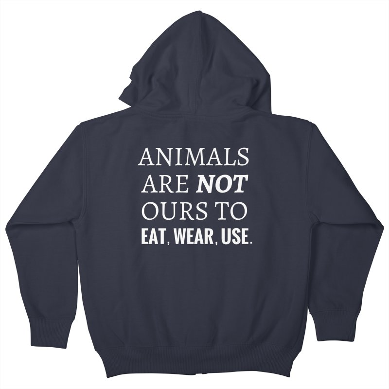 ANIMALS ARE NOT OURS (White Font) WITH PUNCTUATION Kids Zip-Up Hoody by That Vegan Couple's Shop