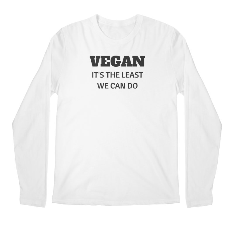 VEGAN IT'S THE LEAST WE CAN DO [Style 6] (Black Font) Men's Longsleeve T-Shirt by That Vegan Couple's Shop