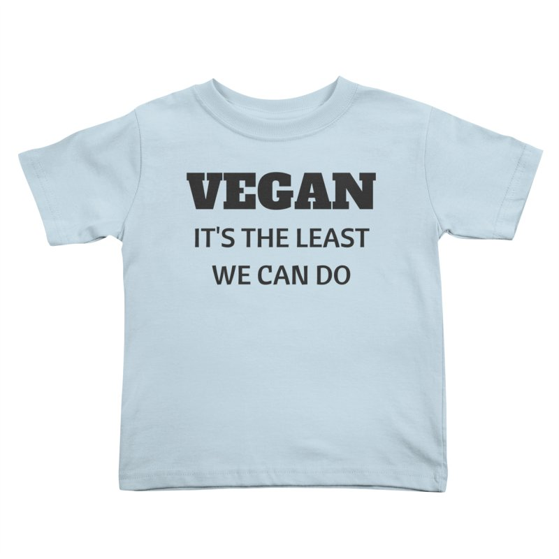 VEGAN IT'S THE LEAST WE CAN DO [Style 6] (Black Font) Kids Toddler T-Shirt by That Vegan Couple's Shop
