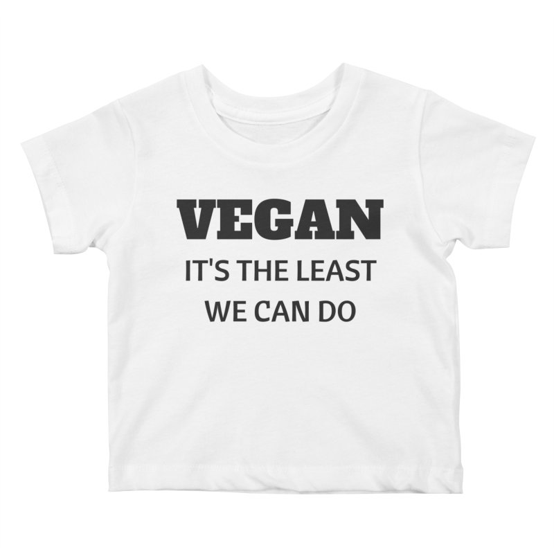 VEGAN IT'S THE LEAST WE CAN DO [Style 6] (Black Font) Kids Baby T-Shirt by That Vegan Couple's Shop