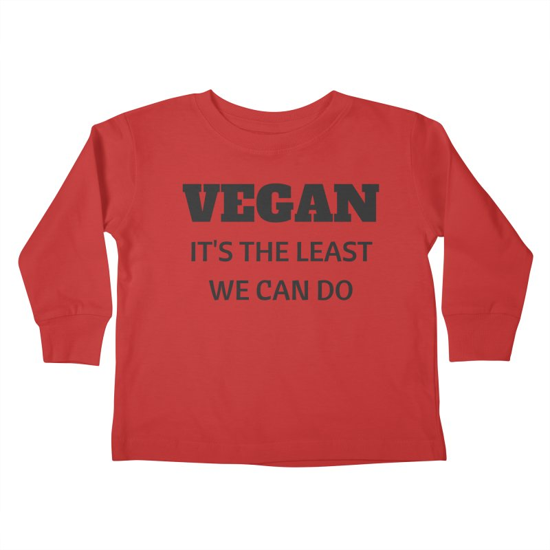 VEGAN IT'S THE LEAST WE CAN DO [Style 6] (Black Font) Kids Toddler Longsleeve T-Shirt by That Vegan Couple's Shop