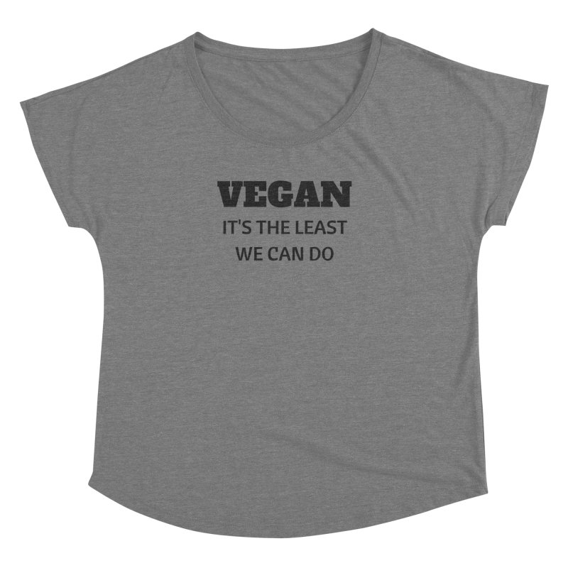 VEGAN IT'S THE LEAST WE CAN DO [Style 6] (Black Font) Women's Dolman by That Vegan Couple's Shop