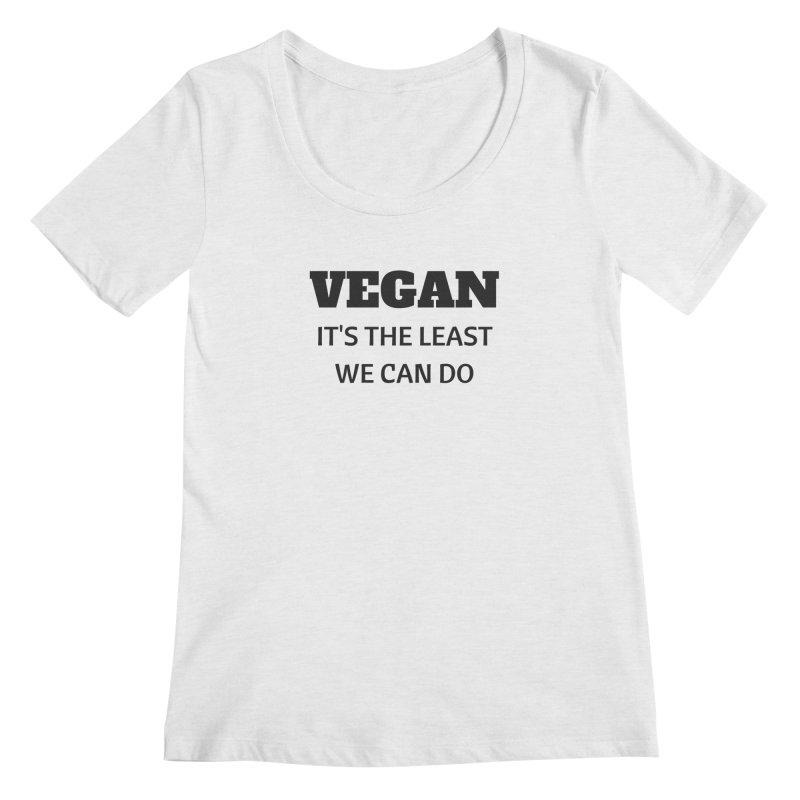 VEGAN IT'S THE LEAST WE CAN DO [Style 6] (Black Font) Women's Scoopneck by That Vegan Couple's Shop