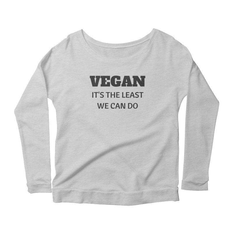 VEGAN IT'S THE LEAST WE CAN DO [Style 6] (Black Font) Women's Longsleeve Scoopneck  by That Vegan Couple's Shop