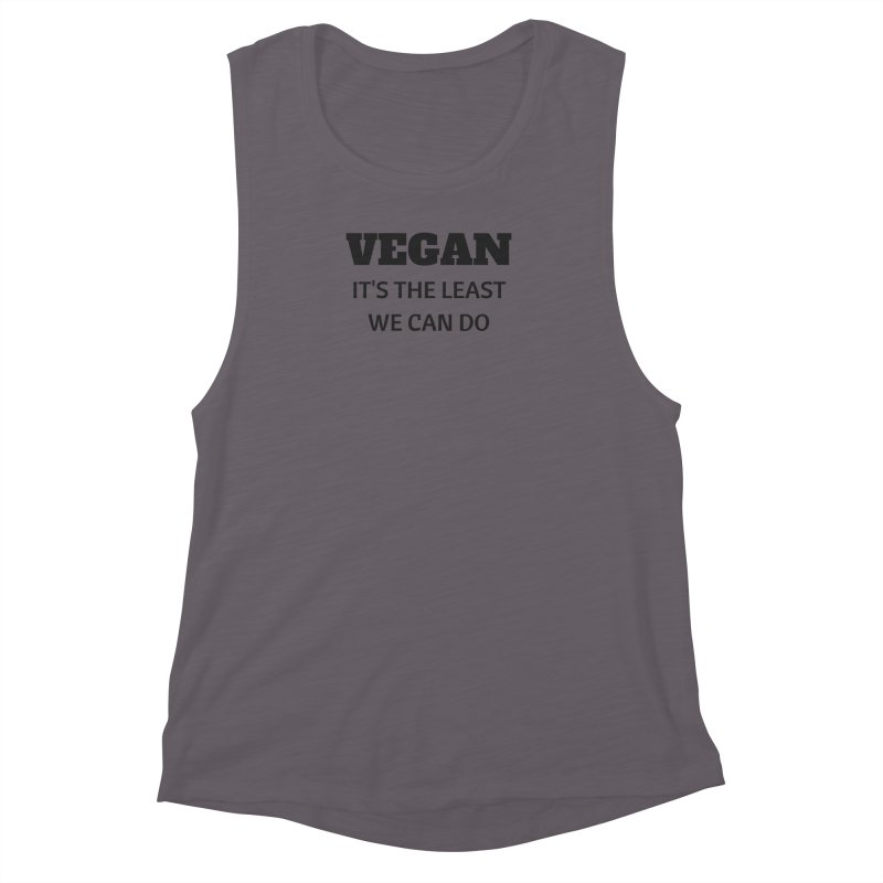 VEGAN IT'S THE LEAST WE CAN DO [Style 6] (Black Font) Women's Muscle Tank by That Vegan Couple's Shop