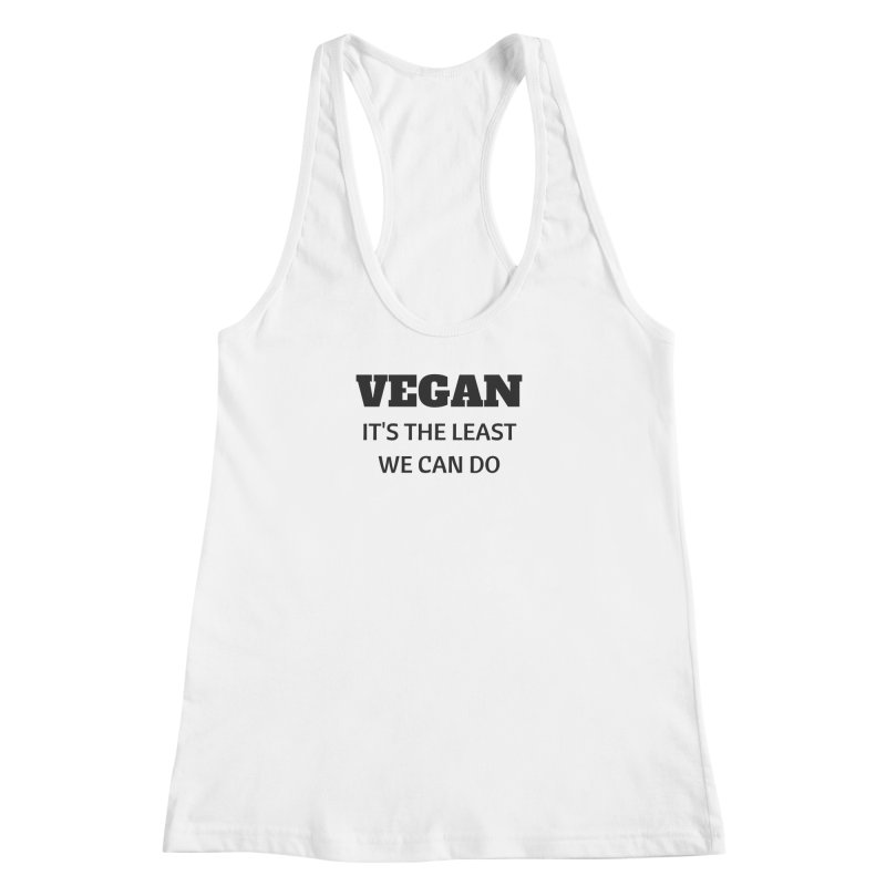 VEGAN IT'S THE LEAST WE CAN DO [Style 6] (Black Font) Women's Racerback Tank by That Vegan Couple's Shop
