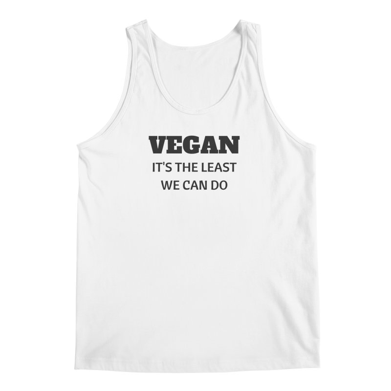 VEGAN IT'S THE LEAST WE CAN DO [Style 6] (Black Font) Men's Tank by That Vegan Couple's Shop