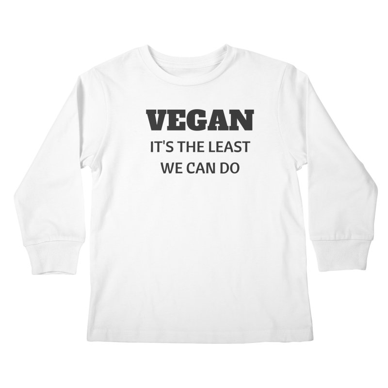 VEGAN IT'S THE LEAST WE CAN DO [Style 6] (Black Font) Kids Longsleeve T-Shirt by That Vegan Couple's Shop