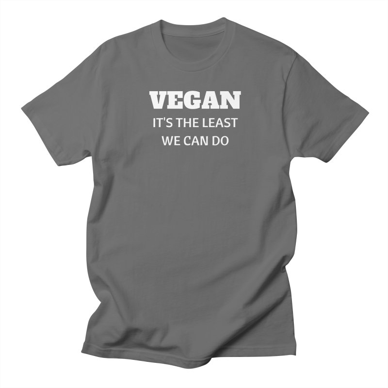 VEGAN IT'S THE LEAST WE CAN DO [Style 6] (White Font) Women's Unisex T-Shirt by That Vegan Couple's Shop