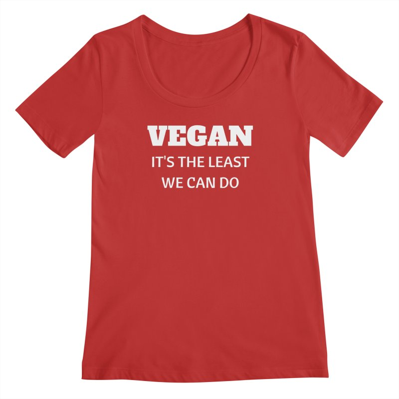 VEGAN IT'S THE LEAST WE CAN DO [Style 6] (White Font) Women's Regular Scoop Neck by That Vegan Couple's Shop