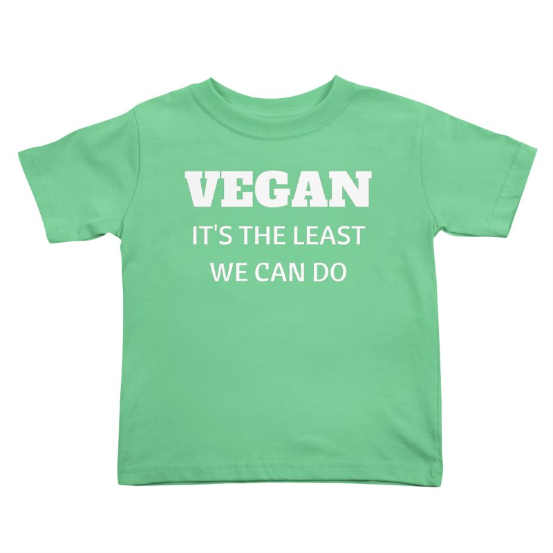 VEGAN IT'S THE LEAST WE CAN DO [Style 6] (White Font) Kids Toddler T-Shirt by That Vegan Couple's Shop