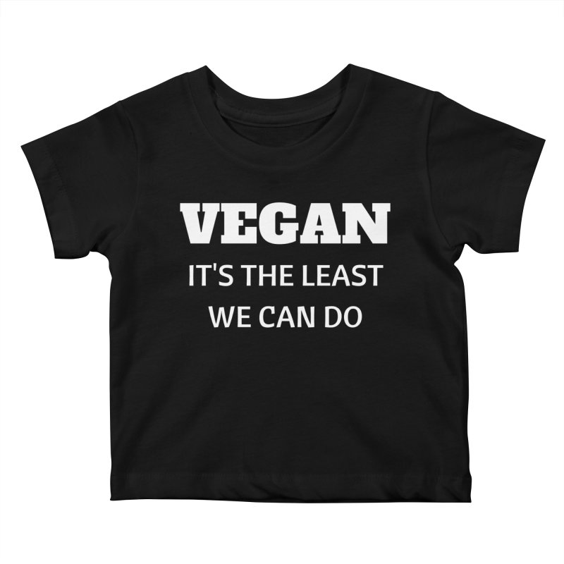 VEGAN IT'S THE LEAST WE CAN DO [Style 6] (White Font) Kids Baby T-Shirt by That Vegan Couple's Shop
