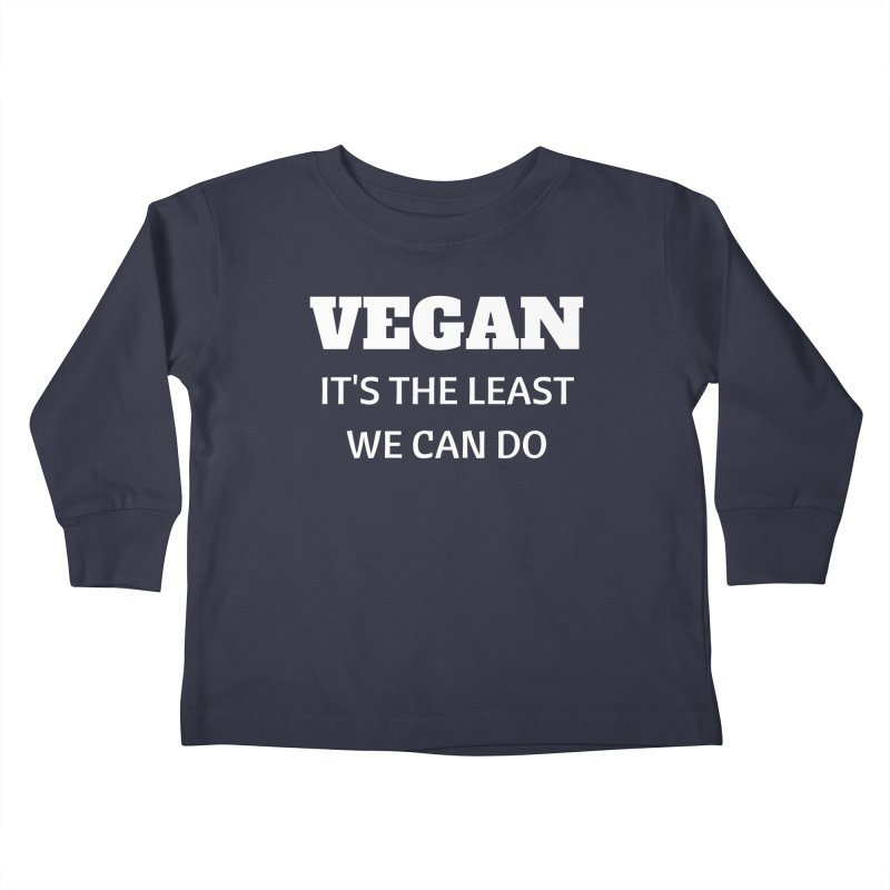 VEGAN IT'S THE LEAST WE CAN DO [Style 6] (White Font) Kids Toddler Longsleeve T-Shirt by That Vegan Couple's Shop
