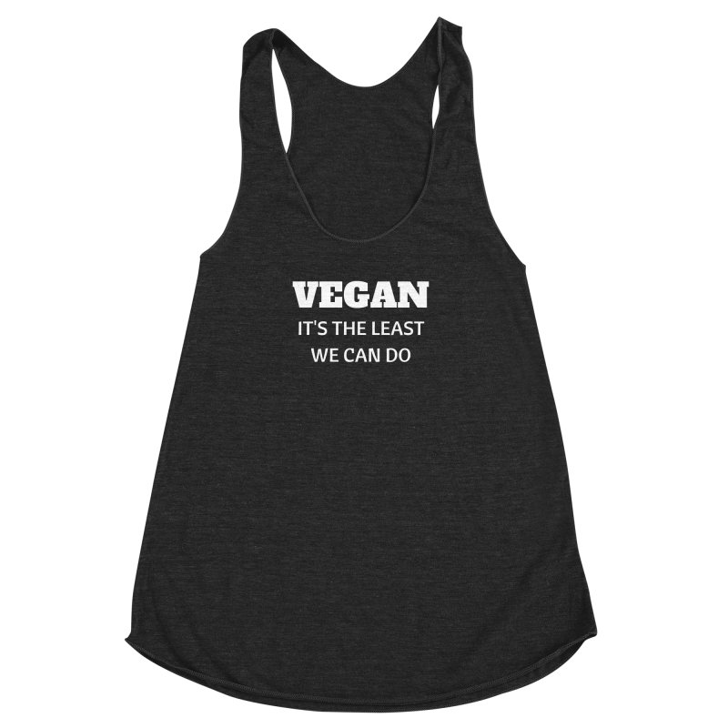 VEGAN IT'S THE LEAST WE CAN DO [Style 6] (White Font) Women's Racerback Triblend Tank by That Vegan Couple's Shop