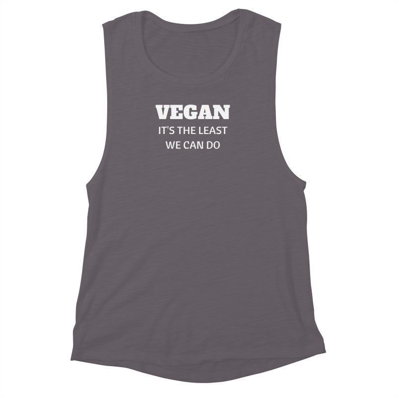 VEGAN IT'S THE LEAST WE CAN DO [Style 6] (White Font) Women's Muscle Tank by That Vegan Couple's Shop